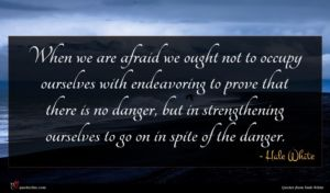 Hale White quote : When we are afraid ...