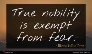 Marcus Tullius Cicero quote : True nobility is exempt ...