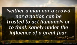 Bertrand Russell quote : Neither a man nor ...