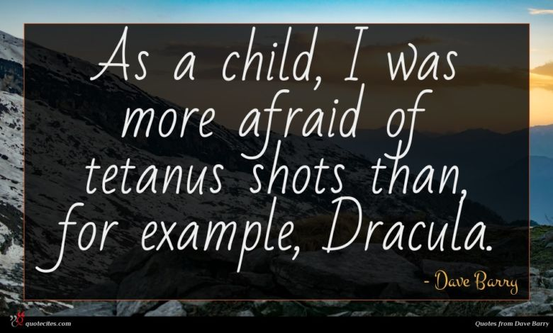 As a child, I was more afraid of tetanus shots than, for example, Dracula.