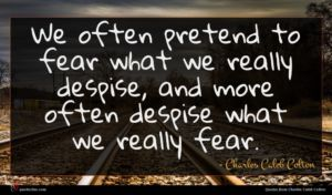 Charles Caleb Colton quote : We often pretend to ...