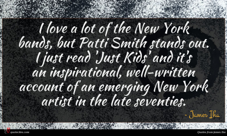 I love a lot of the New York bands, but Patti Smith stands out. I just read 'Just Kids' and it's an inspirational, well-written account of an emerging New York artist in the late seventies.