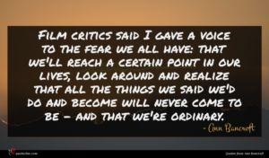 Ann Bancroft quote : Film critics said I ...