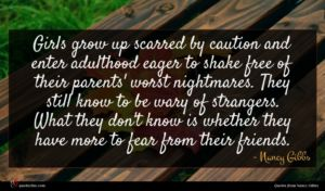 Nancy Gibbs quote : Girls grow up scarred ...