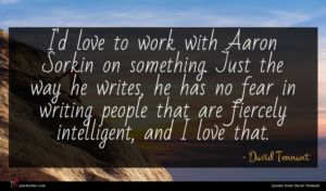 David Tennant quote : I'd love to work ...