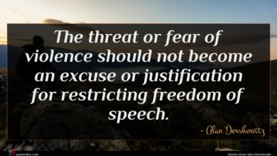 Photo of Alan Dershowitz quote : The threat or fear …