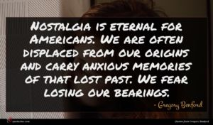 Gregory Benford quote : Nostalgia is eternal for ...