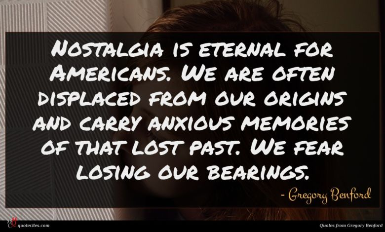 Photo of Gregory Benford quote : Nostalgia is eternal for …