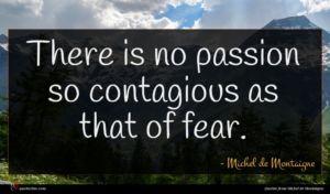 Michel de Montaigne quote : There is no passion ...