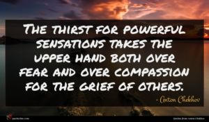 Anton Chekhov quote : The thirst for powerful ...