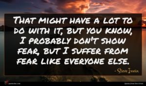 Steve Irwin quote : That might have a ...