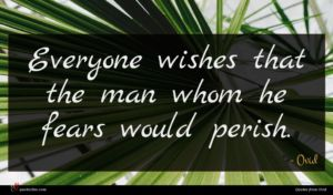 Ovid quote : Everyone wishes that the ...