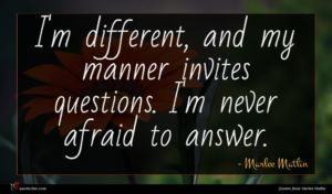 Marlee Matlin quote : I'm different and my ...