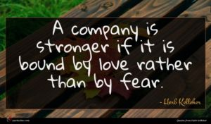 Herb Kelleher quote : A company is stronger ...