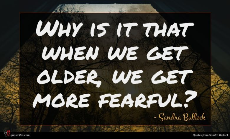 Why is it that when we get older, we get more fearful?