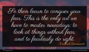 Friedrich Dürrenmatt quote : So then learn to ...