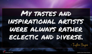 Taylor Dayne quote : My tastes and inspirational ...