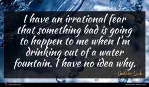 Andrew Luck quote : I have an irrational ...