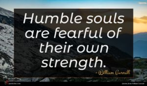 William Gurnall quote : Humble souls are fearful ...