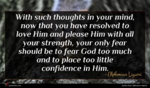 Alphonsus Liguori quote : With such thoughts in ...