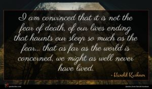 Harold Kushner quote : I am convinced that ...