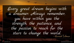 Harriet Tubman quote : Every great dream begins ...