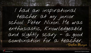 Stephen Mangan quote : I had an inspirational ...