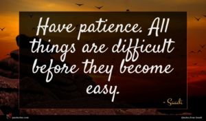 Saadi quote : Have patience All things ...