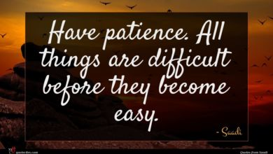 Photo of Saadi quote : Have patience All things …