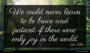 Helen Keller quote : We could never learn ...