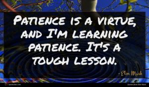 Elon Musk quote : Patience is a virtue ...