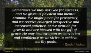 David A. Bednar quote : Sometimes we may ask ...