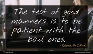 Solomon ibn Gabirol quote : The test of good ...