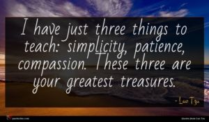 Lao Tzu quote : I have just three ...