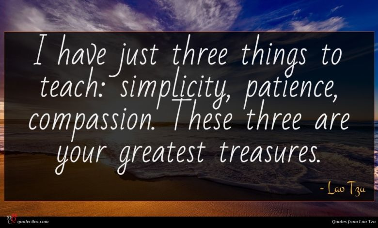 Photo of Lao Tzu quote : I have just three …
