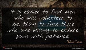 Julius Caesar quote : It is easier to ...