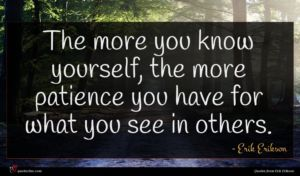 Erik Erikson quote : The more you know ...