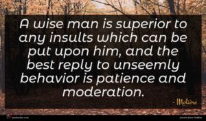 Molière quote : A wise man is ...