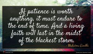 Mahatma Gandhi quote : If patience is worth ...
