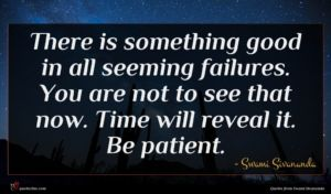 Swami Sivananda quote : There is something good ...