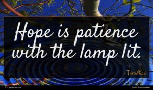 Tertullian quote : Hope is patience with ...