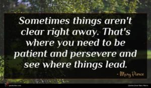 Mary Pierce quote : Sometimes things aren't clear ...
