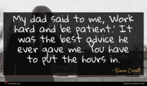 Simon Cowell quote : My dad said to ...