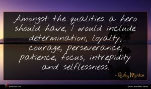 Ricky Martin quote : Amongst the qualities a ...
