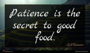 Gail Simmons quote : Patience is the secret ...
