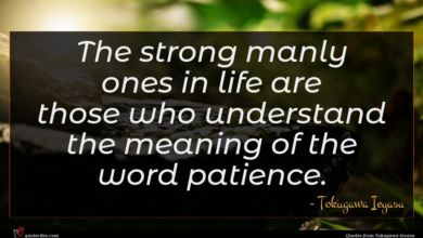 Photo of Tokugawa Ieyasu quote : The strong manly ones …