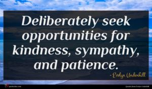Evelyn Underhill quote : Deliberately seek opportunities for ...