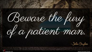 Photo of John Dryden quote : Beware the fury of …