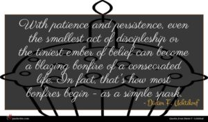 Dieter F. Uchtdorf quote : With patience and persistence ...