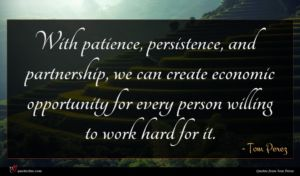 Tom Perez quote : With patience persistence and ...